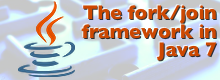 The fork/join framework in Java 7