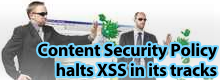 Content Security Policy halts XSS in its tracks