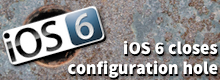 iOS 6 closes configuration hole